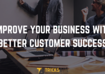 Improve your Business with Better Customer Success
