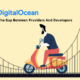 DigitalOcean - Bridging The Gap Between Providers And Developers