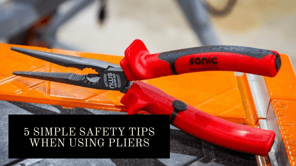 5 Simple Safety Tips When Using Pliers